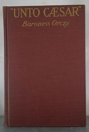 Unto Caesar: Orczy, Baroness