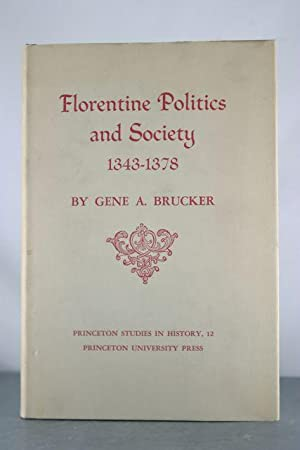 Florentine Politics and Society 1343-1378 [Princeton Studies in History, No. 12].: Brucker, Gene A.