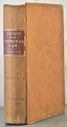 A Digest of the Criminal Law (Crime and Punishment): Stephen, Sir James Fitzjames