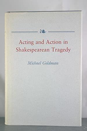 Acting and Action in Shakespearean Tragedy (Princeton Legacy Library): Goldman, Michael