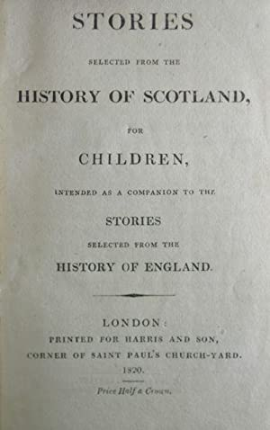 Stories Selected from the History of Scotland; For Children Intended as a Companion to the Stories ...