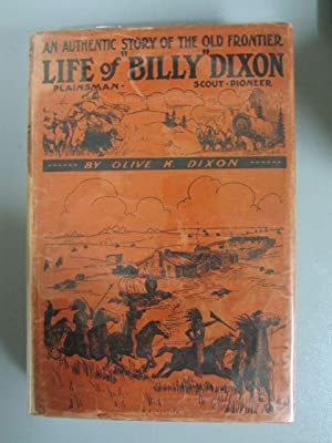 """Life of """"Billy"""" Dixon: Plainsman, Scout and Pioneer: Dixon, Olive"""