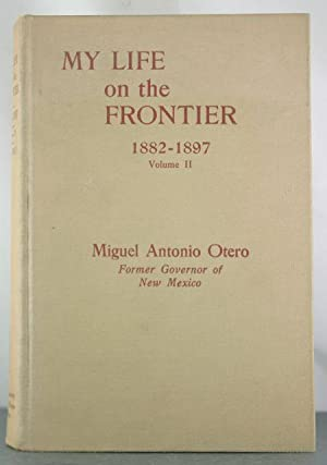 My Life on the Frontier, 1882-1897: Death Knell of a Territory and Birth of a State [Volume II]: ...