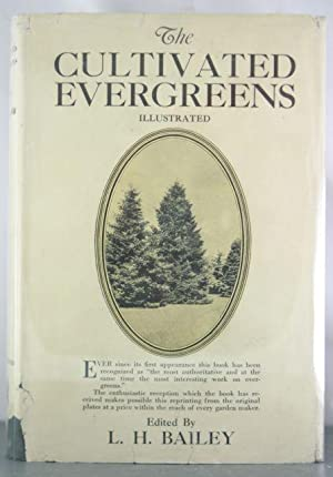 The Cultivated Evergreens: A Handbook of the Coniferous and Most Important Broad-Leaved Evergreens ...