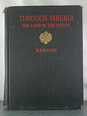 Through Siberia: The Land of the Future: Nansen, Fridtjof