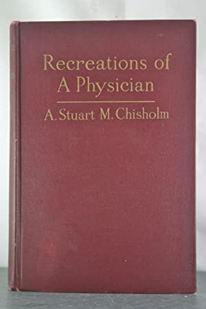 Recreations of a Physician: Chisholm, A. Stuart