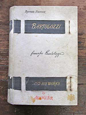 Bartolozzi and his Works: A Biographical and Descriptive Account of the Life and Career of ...