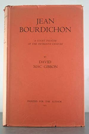 Jean Bourdichon: A Court Painter of the Fifteenth Century: Mac Gibbon, David