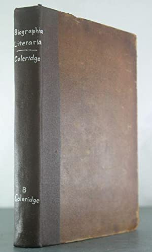Biographia Literaria; Or, Biographical Sketches Of My Literary Life And Opinions.: Coleridge, ...