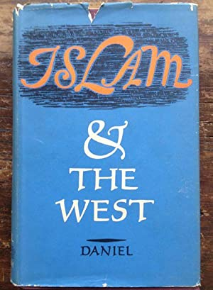 Islam and the West. The Making of an Image.: Daniel, Norman