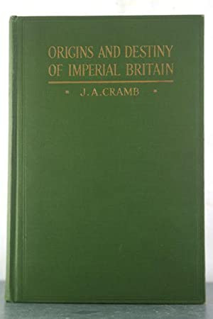 The Origins and Destiny of Imperial Britain and Nineteenth Century Europe: Cramb, J.A.
