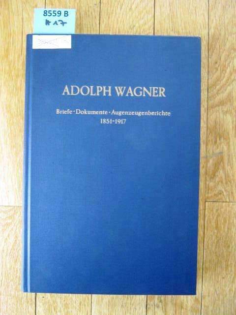 Briefe, Dokumente, Augenzeugenberichte. 1851 - 1917. Ausgewählt und herausgegeben von Heinrich Hubner. - Biographien. - Wagner, Adolph.
