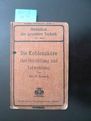 Die Kohlensäure, ihre Herstellung und Verwendung. Mit 47 Abb. im Text.: Kausch, O. Dr.