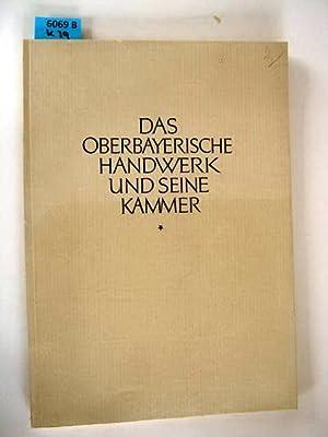 Das Oberbayerische Handwerk und seine Kammer. Eine Denkschrift zur Einweihung des neuen Hauses.: ...