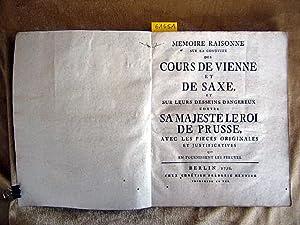 Memoire Raisonne sur la conduite des Cours de Vienne et de Saxe, et sur leur desseins dangereux ...
