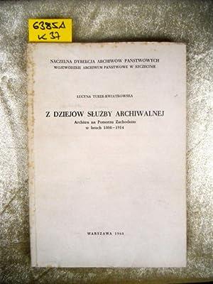 Z Dziejow Sluzby Archiwalnej. Archiwa na Pomorzu Zachodnim w latach 1808-1914.: Turek-Kwiatkowska, ...