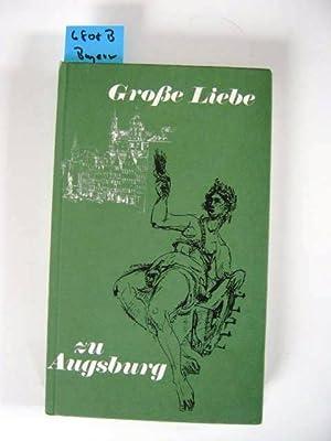 Grosse Liebe zu Augsburg. Erinnerungen und Bekenntnisse: Wegele, Ludwig.