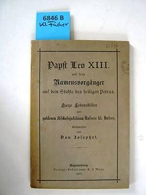 Papst Leo XIII. und seine Namensvorgänger auf dem Stuhle des heiligen Petrus. Kurze ...