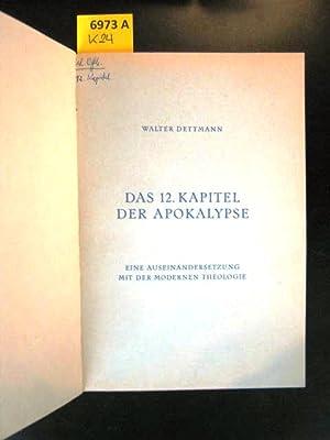 Das 12. Kapitel der Apokalypse. Ene Auseinandersetzung mit der Modernen Theologie.: Dettmann, ...