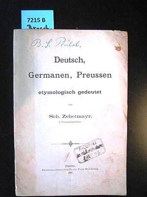 Deutsch, Germanen, Preussen etymologisch gedeutet.: Zehetmayr, Sebastian.