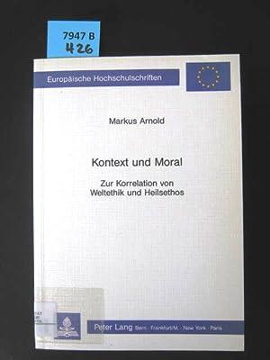 Kontext und Moral. Zur Korrelation von Weltethik u. Heilsethos.: Arnold, Markus.