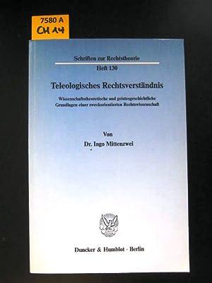 Teleologisches Rechtsverständnis. wissenschaftstheoretische und geistesgeschichtliche ...