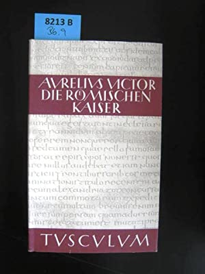 Die Römischen Kaiser. Liber de Caesaribus. Lateinisch und deutsch.: Victor, Sextus Aurelius.