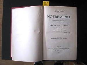 Notre Armée. Histoire populaire et anecdotique de L'Infanterie Francaise depuis les ...