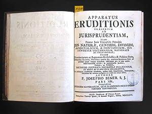 Apparatus Eruditionis praesertim ad Jurisprudentiam. In quo Praeter Juris Universalis Principia, ...
