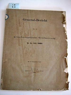 Über die mitteleuropäische Gradmessung für das Jahr 1864.: General-Bericht.