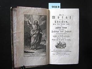 Die Moral des Christen, wie sie seyn soll, in geistliche Reden auf alle Festtage des Jahres ...