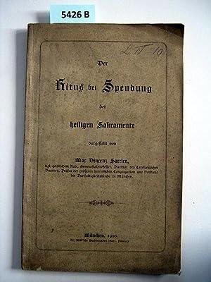 Der Ritus bei Spendung der heiligen Sakramente.: Sattler, Max Vincenz.