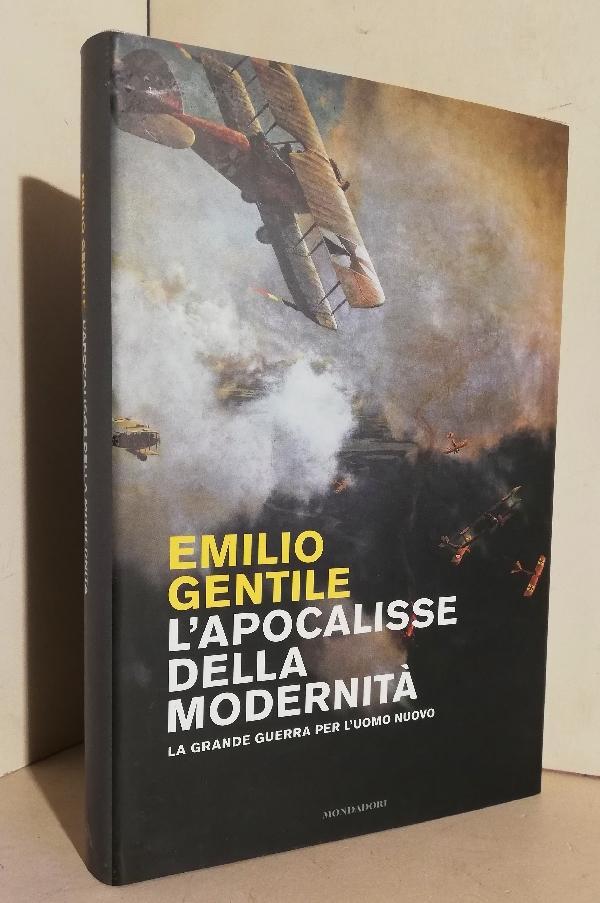 L'apocalisse della modernità: la grande guerra per l'uomo nuovo - GENTILE Emilio