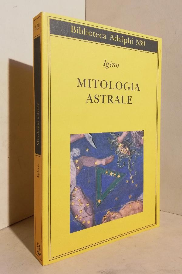 Mitologia astrale. A cura di Gioachino Chiarini e Giulio Guidorizzi - Hyginus [Igino]