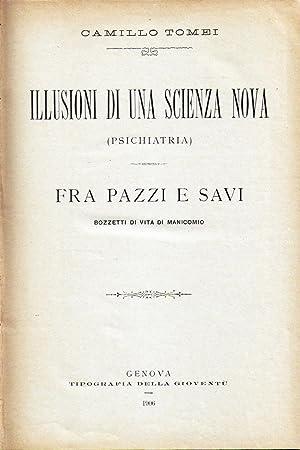 Illusioni di una scienza nova (psichiatria). Fra pazzi e savi. Bozzetti di vita di manicomio: TOMEI...