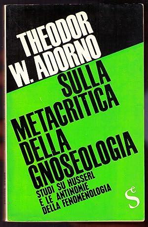 Sulla metacritica della gnoseologia : studi su Husserl e sulle antinomie fenomenologiche: ADORNO ...