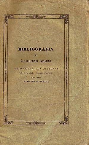 Bibliografia di Michele Denis; traduzione con aggiunte eseguita sulla seconda edizione dall'...