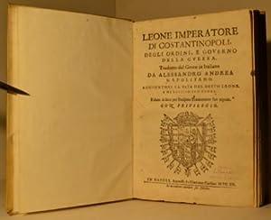 Leone imperatore di Costantinopoli, Degli ordini, e governo della guerra. Tradotto dal greco in ...