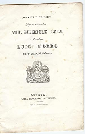 Agli Ill.mi ed Ecc.mi Signori Marchese Ant. Brignole Sale e Cavaliere Luigi Morro. Sindaci della ...