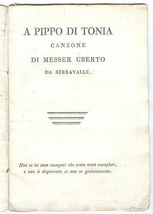 A Pippo di Tonia. Canzone di Messer Uberto da Serravalle: GIORDANI Luigi Uberto
