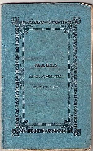 Maria regina d'Inghilterra. Tragedia lirica in due atti da rappresentarsi nel Teatro Carlo ...