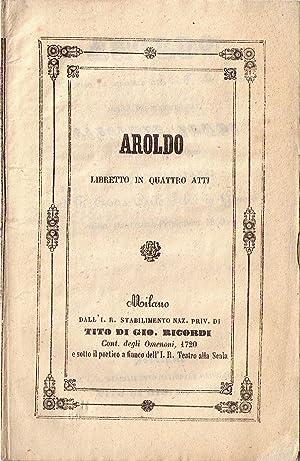 Aroldo. Libretto in quattro atti di F. M. Piave. Musica del maestro Giuseppe Verdi Ufficiale della ...