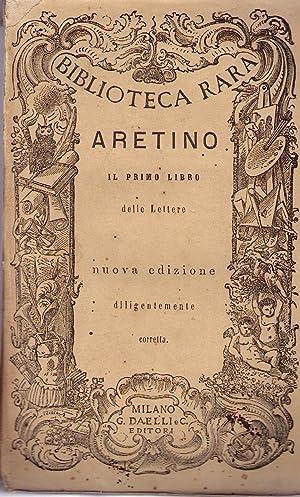 Il primo libro delle lettere. Nuova edizione diligentemente corretta.: ARETINO Pietro