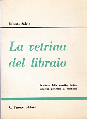 La vetrina del libraio. Panorama della narrativa italiana moderno attraverso 70 recensioni: SALVIO ...