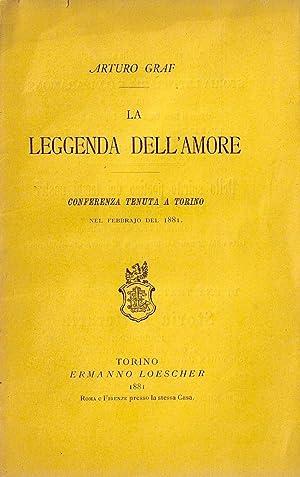 La leggenda dell'amore. Conferenza tenuta a Torino nel febbrajo del 1881: GRAF Arturo