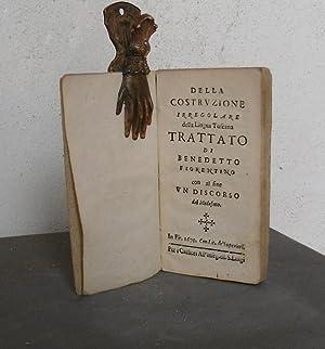 Della costruzione irregolare della lingua toscana. Trattato di Benedetto Fiorentino con al fine un ...