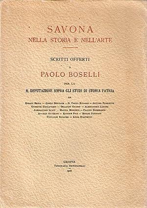Savona nella storia e nell'arte. Scritti offerti a Paolo Boselli per la R. Deputazione sopra ...