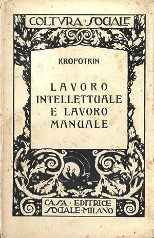 Lavoro intellettuale e lavoro manuale. Prima edizione: KROPOTKIN Pietro [Pëtr]