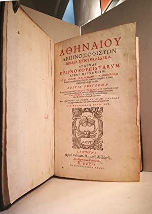 Athenaiu Deipnosophiston biblia pentekaideka. Athenaei deipnosophistarum libri: ATHENAEUS di Naucrati