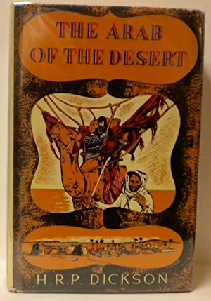 The Arab of the Desert; A Glimpse into the Badawin Life in Kuwait and Sau'di Arabia: Dickson, ...